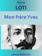 Mon frère Yves: Edition intégrale by Pierre LOTI