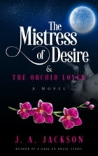 The Mistress of Desire & The Orchid Lover by J. A. Jackson