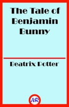 The Tale of Benjamin Bunny (Illustrated) by Beatrix Potter