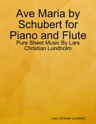 Ave Maria by Schubert for Piano and Flute - Pure Sheet Music By Lars Christian Lundholm by Lars Christian Lundholm