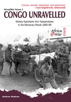 Congo Unravelled: Military Operations from Independence to the Mercenary Revolt 196068 by Hudson, Andrew
