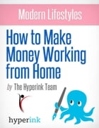 Modern Lifestyles: How to Make Money Working From Home (Telecommuting Jobs) by Marie  Bernheim