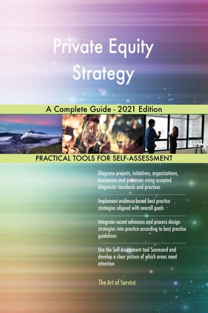 Private Equity Strategy A Complete Guide - 2021 Edition by Gerardus Blokdyk
