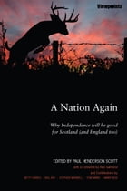 A Nation Again: Why Independence will be Good for Scotland (and England too) by Henderson Scott, Paul