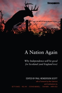 A Nation Again: Why Independence will be Good for Scotland (and England too)