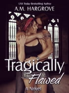 Tragically Flawed by A. M. Hargrove