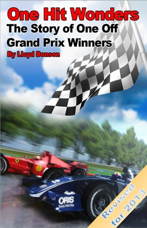 One Hit Wonders: The Story of One Off Grand Prix Winners (2013 Revised Edition)