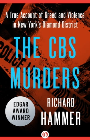 The CBS Murders A True Account of Greed and Violence in New York's Diamond District