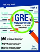 GRE Analytical Writing: Solutions to the Real Essay Topics - Book 2 by Vibrant Publishers