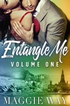 Volume One: Entangle Me by Maggie Way