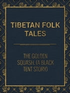 The Golden Squash. (A Black Tent Story) by Tibetan Folk Tales