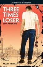 Three Times Looser by Akash Verma