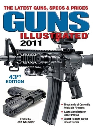Guns Illustrated 2011 The Latest Guns,  Specs & Prices
