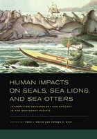 Human Impacts on Seals, Sea Lions, and Sea Otters: Integrating Archaeology and Ecology in the…