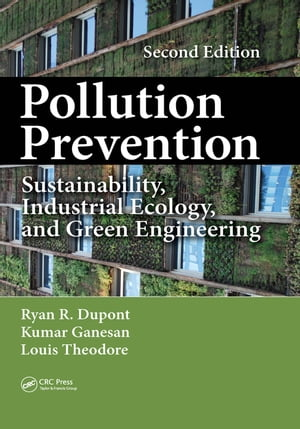 Pollution Prevention Sustainability,  Industrial Ecology,  and Green Engineering,  Second Edition