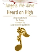 Angels We Have Heard on High Pure Sheet Music for Organ, Arranged by Lars Christian Lundholm