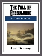 The Fall of Babbulkund by Lord Dunsany