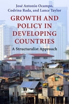 Growth and Policy in Developing Countries: A Structuralist Approach by Jose Antonio Ocampo