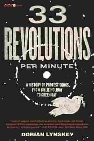 33 Revolutions per Minute: A History of Protest Songs, from Billie Holiday to Green Day by Dorian Lynskey