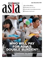 Development Asia—Who Will Pay for Asia's Double Burden?: July–December 2011 by Asian Development Bank