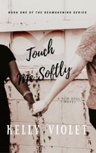 Touch Me Softly: The Reawakening Series, #1