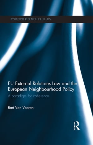 EU External Relations Law and the European Neighbourhood Policy A Paradigm for Coherence