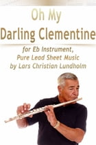 Oh My Darling Clementine for Eb Instrument, Pure Lead Sheet Music by Lars Christian Lundholm by Lars Christian Lundholm