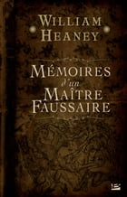 Mémoires d'un maître faussaire by William Heaney