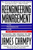Reengineering Management: Mandate for New Leadership, The by James Champy