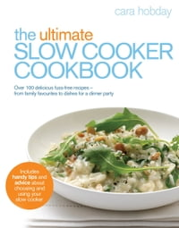 The Ultimate Slow Cooker Cookbook: Over 100 delicious, fuss-free recipes - from family favourites…