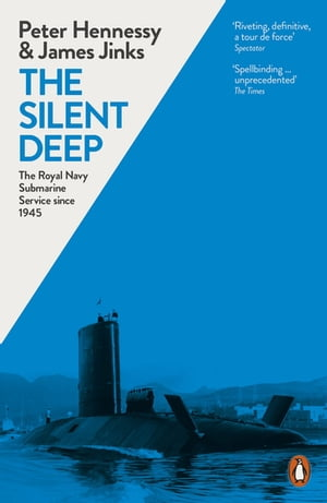 The Silent Deep The Royal Navy Submarine Service Since 1945