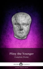 Complete Works of Pliny the Younger (Delphi Classics) by Pliny the Younger