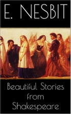 Beautiful Stories from Shakespeare by E. Nesbit