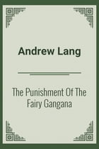 The Punishment Of The Fairy Gangana by Andrew Lang