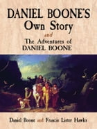 Daniel Boone's Own Story & The Adventures of Daniel Boone by Daniel Boone