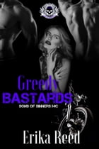 Greedy Bastards: Sons of Sinners, #3 by Erika Reed