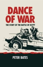 Dance of War: The Story of the Battle of Egypt by Peter   Bates