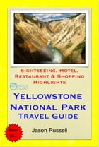 Yellowstone National Park Travel Guide - Sightseeing, Hotel, Restaurant & Shopping Highlights (Illustrated) by Jason Russell