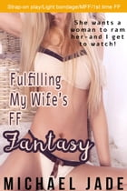 Fulfilling My Wife's FF Fantasy by Michael Jade