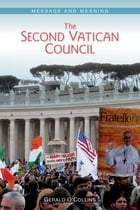 The Second Vatican Council: Message and Meaning by Gerald O'Collins SJ
