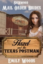 Mail Order Bride: Hazel and the Texas Postman by Emily Woods