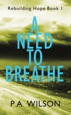 A Need To Breathe: A Novel From A Dying World by P.A. Wilson