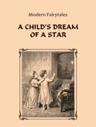 A Child's Dream Of A Star by Modern Fairytales