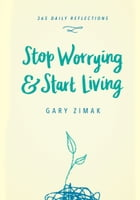 Stop Worrying and Start Living by Gary Zimak