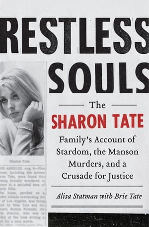 Restless Souls The Sharon Tate Family's Account of Stardom,  the Manson Murders,  and a Crusade for Justice
