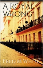 A Royal Wrong by Fred M White