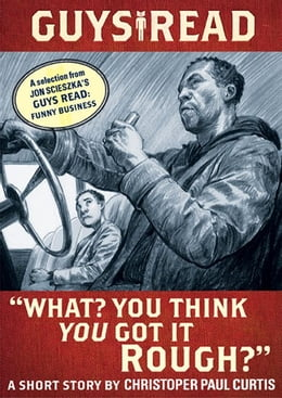"""Book Guys Read: """"What? You Think You Got It Rough?"""": A Short Story from Guys Read: Funny Business by Christopher Paul Curtis"""