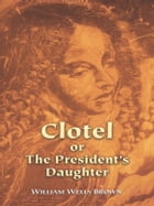 Clotel or The President's Daughter by William Wells Brown