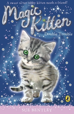 Book Magic Kitten: Double Trouble: Double Trouble by Sue Bentley