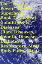 "The ""People Power"" Health Superbook Book 7. Medical Conditions & Diseases (Rare Diseases, Genetic Diseases, Diabetes, Respiratory, Most Body Parts, Et by Tony Kelbrat"